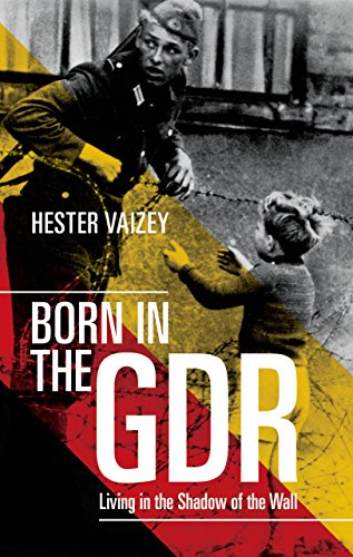Hester Vaizey - Born in the GDR: Living in the Shadow of the Wall