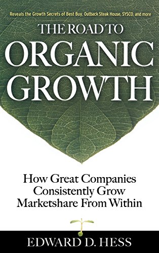 The Road to Organic Growth: How Great Companies Consistently Grow Marketshare from Within (Organic Growth compare prices)
