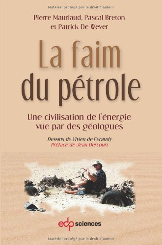 La faim du pétrole : Une civilisation de l'énergie vue par des géologues