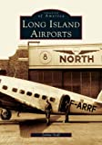img - for Long Island Airports (NY) (Images of America) book / textbook / text book