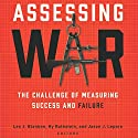 Assessing War: The Challenge of Measuring Success and Failure Audiobook by Leo J. Blanken, Hy Rothstein, Jason J. Lepore Narrated by Neal Vickers