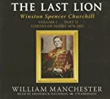 The Last Lion: Winston Spencer Churchill, Volume One: Visions of Glory, 1874-1932 (Part 2 of 2-part Library CD Edition)