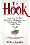 img - for The Hook: How to Share Your Brand's Unique Story to Engage Customers, Boost Sales, and Achieve Heartfelt Success book / textbook / text book