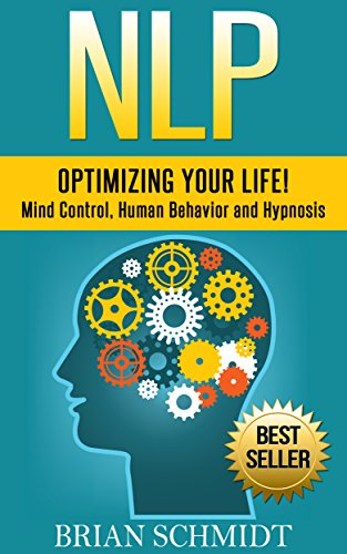 NLP: Optimizing Your Life! - Mind Control, Human Behavior and Hypnosis (NLP, Hypnosis) (English Edition)