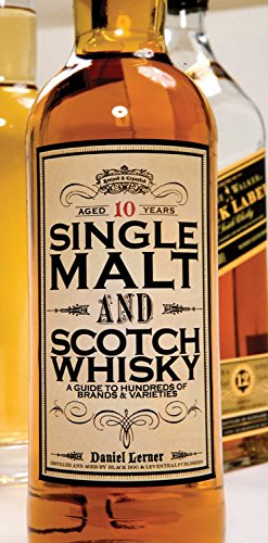 Single Malt and Scotch Whisky: A Guide to Hundreds of Brands and Varieties - Daniel Lerner