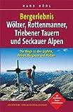 Bergerlebnis Wölzer, Rottenmanner, Triebener Tauern und Seckauer Alpen: Die Wege zu den Gipfeln, Almen, Bergseen und Hütten