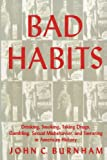 Bad Habits: Drinking, Smoking, Taking Drugs, Gambling, Sexual Misbehavior and Swearing in American History (081471224X) by John C. Burnham