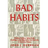 Bad Habits: Drinking, Smoking, Taking Drugs, Gambling, Sexual Misbehavior and Swearing in American History (American Social Experience) ~ John C. Burnham