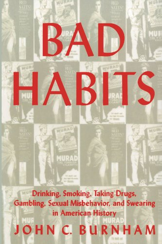 Bad Habits: Drinking, Smoking, Taking Drugs, Gambling, Sexual Misbehavior, and Swearing in American History (American Social Experience)