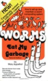 Worms Eat My Garbage : How to Set Up & Maintain a Worm Composting System