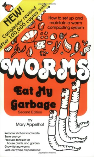 Worms Eat My Garbage, Mary Appelhof; Mary F. Fenton