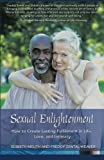 Sexual Enlightenment: How to Create Lasting Fulfillment in Life, Love, and Intimacy