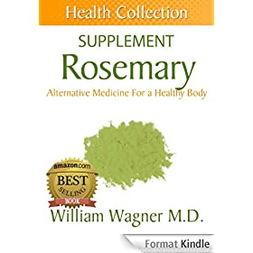 The Rosemary Supplement: Alternative Medicine for a Healthy Body (Health Collection) (English Edition)
