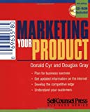 Marketing Your Product (Self-Counsel Business) (1551803941) by Cyr, Donald