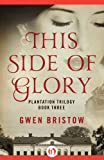 img - for This Side of Glory (Plantation Trilogy Book 3) book / textbook / text book