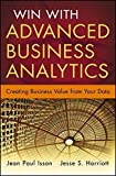 img - for Win with Advanced Business Analytics: Creating Business Value from Your Data by Jean-Paul Isson (2012-10-09) book / textbook / text book