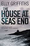 The House at Sea's End: A Case for Investigator Ruth Galloway, Forensic Archaeologist