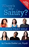Where's My Sanity?: Stories that Help