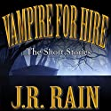Vampire for Hire: First Four Short Stories (       UNABRIDGED) by J.R. Rain Narrated by Anne Johnstonbrown