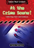At the Crime Scene!: Collecting Clues and Evidence (Solve That Crime!)