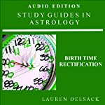 Birth Time Rectification: Study Guides in Astrology | Lauren Delsack