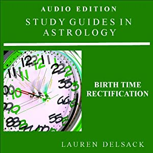 Birth Time Rectification: Study Guides in Astrology | [Lauren Delsack]