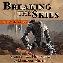 Breaking the Skies | Livre audio Auteur(s) : Evan Marshall Hernandez Narrateur(s) : Evan Marshall Hernandez, Marianne Miller