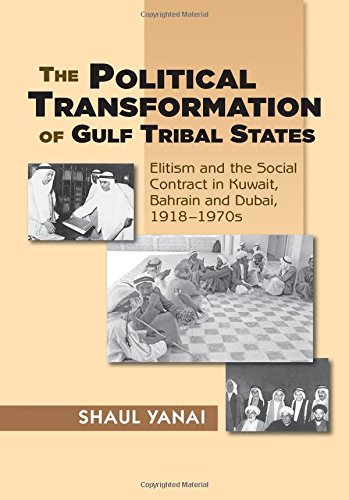 The Political Transformation of Gulf Tribal States: Elitism and the Social Contract in Kuwait, Bahrain and Dubai, 1918 PDF