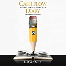Cash Flow Diary: 10 Steps to Creating Wealth in Any Economy! (       UNABRIDGED) by J. Massey Narrated by Rich Germaine