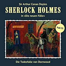 Die Todesfalle von Dornwood (Sherlock Holmes - Die neuen Fälle 31) Hörspiel von Marc Freund Gesprochen von: Christian Rode, Peter Groeger, Lutz Harder, Vera Bunk, Eckart Dux, Uwe Jellinek