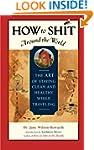 How to Shit Around the World: The Art...