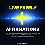 Live Freely Affirmations: Positive Daily Affirmations to Help People in Living the Life They Dreamt of Using the Law of Attraction, Self-Hypnosis, Guided Meditation and Sleep Learning | Stephens Hyang