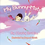 My Bunny-Mate - Illustrated Childrens Book: One boys hilarious health chat with his quirky bunny-mate... but his bunny-mate has other ideas!