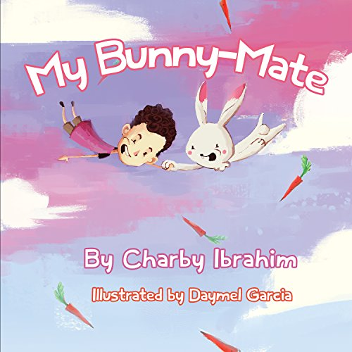 Charby Ibrahim - 'My Bunny-Mate' - Illustrated Children's Book: One boy's hilarious health chat with his quirky bunny-mate... but his bunny-mate has other ideas! (English Edition)
