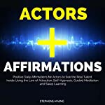 Actors Affirmations: Positive Daily Affirmations for Actors to See the Real Talent Inside Using the Law of Attraction, Self-Hypnosis, Guided Meditation and Sleep Learning | Stephens Hyang