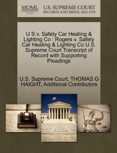 U S V. Safety Car Heating & Lighting Co: Rogers V. Safety Car Heating & Lighting Co U.S. Supreme Court Transcript of Record with Supporting Pleadings