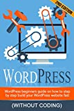 WORDPRESS: WordPress Beginner's Step-by-step Guide on How to Build your Wordpress Website Fast (Without Coding)- content marketing, blog writing, WordPress Development,