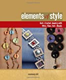 Elements of Style: Knit & Crochet Jewelry with Wire, Fiber, Felt & Beads (1596680792) by Hill, Rosemary