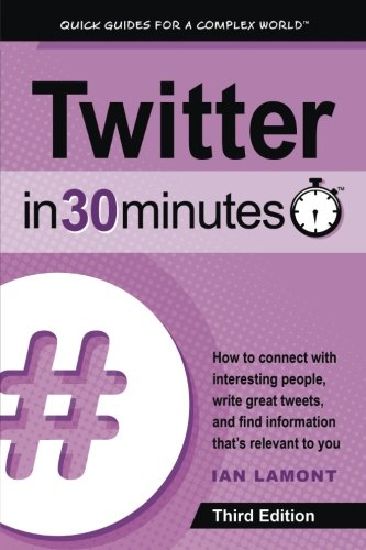 twitter-in-30-minutes-3rd-edition-how-to-connect-with-interesting-people-write-great-tweets-and-find