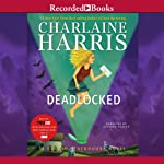 Deadlocked: A Sookie Stackhouse Novel, Book 12 (       UNABRIDGED) by Charlaine Harris Narrated by Johanna Parker