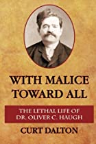 With Malice Toward All: The Lethal Life of Dr. Oliver C. Haugh