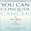 You Can Conquer Cancer: A New Way of Living Audiobook by Ian Gawler Narrated by Tim Andres Pabon