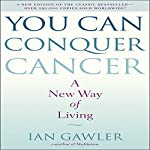 You Can Conquer Cancer: A New Way of Living | Ian Gawler