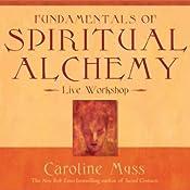 Fundamentals of Spiritual Alchemy | [Caroline Myss]