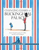 img - for Changing Guard at Buckingham Palace: Britain Through the Eyes of A. A. Milne and E. H. Shepard book / textbook / text book
