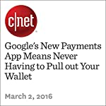Google's New Payments App Means Never Having to Pull out Your Wallet | Ben Fox Rubin