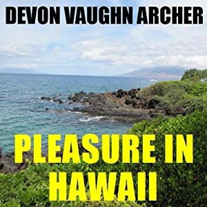 Pleasure in Hawaii | [Devon Vaughn Archer]