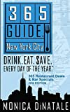 365 Guide New York City: Drink. Eat. Save. Every Day of the Year - A Guide to New York City Restaurants and Bars