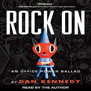 Rock On: An Office Power Ballad | [Dan Kennedy]