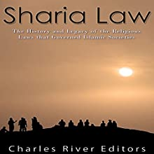 Sharia Law: The History and Legacy of the Religious Laws That Governed Islamic Societies Audiobook by  Charles River Editors Narrated by Jim D. Johnston